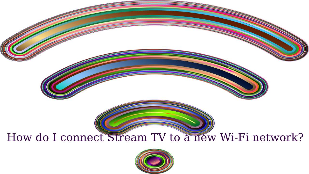 How do I connect Stream TV to a new Wi-Fi network