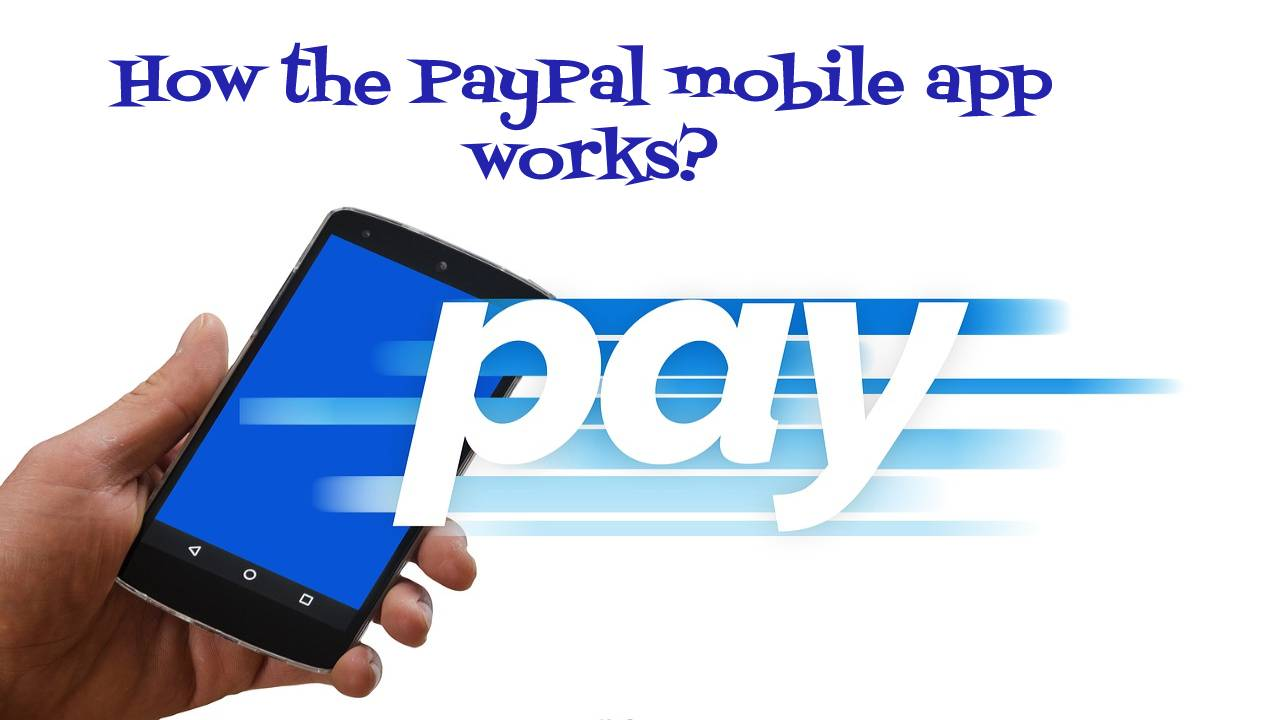How the PayPal mobile app works?